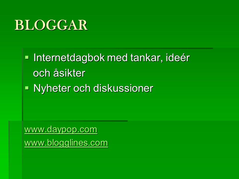 BLOGGAR  Internetdagbok med tankar, ideér och åsikter och åsikter  Nyheter och diskussioner www.daypop.com www.blogglines.com