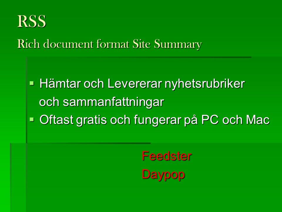 RSS Rich document format Site Summary  Hämtar och Levererar nyhetsrubriker och sammanfattningar och sammanfattningar  Oftast gratis och fungerar på PC och Mac FeedsterDaypop