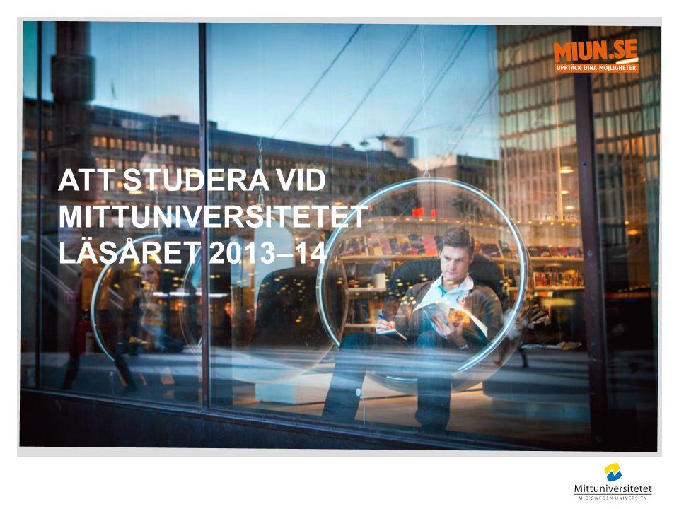 ATT STUDERA VID MITTUNIVERSITETET LÄSÅRET 2013–14