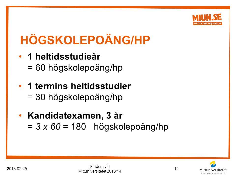 HÖGSKOLEPOÄNG/HP 2013-02-2514 Studera vid Mittuniversitetet 2013/14 1 heltidsstudieår = 60 högskolepoäng/hp 1 termins heltidsstudier = 30 högskolepoäng/hp Kandidatexamen, 3 år = 3 x 60 = 180 högskolepoäng/hp