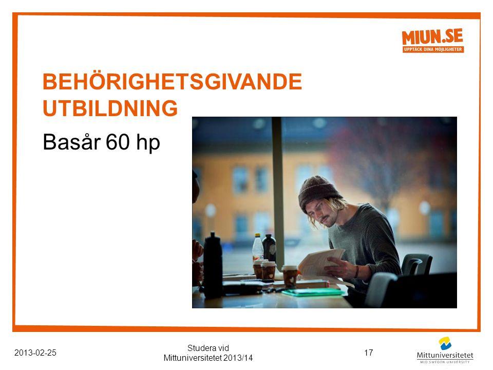 BEHÖRIGHETSGIVANDE UTBILDNING 2013-02-2517 Studera vid Mittuniversitetet 2013/14 Basår 60 hp