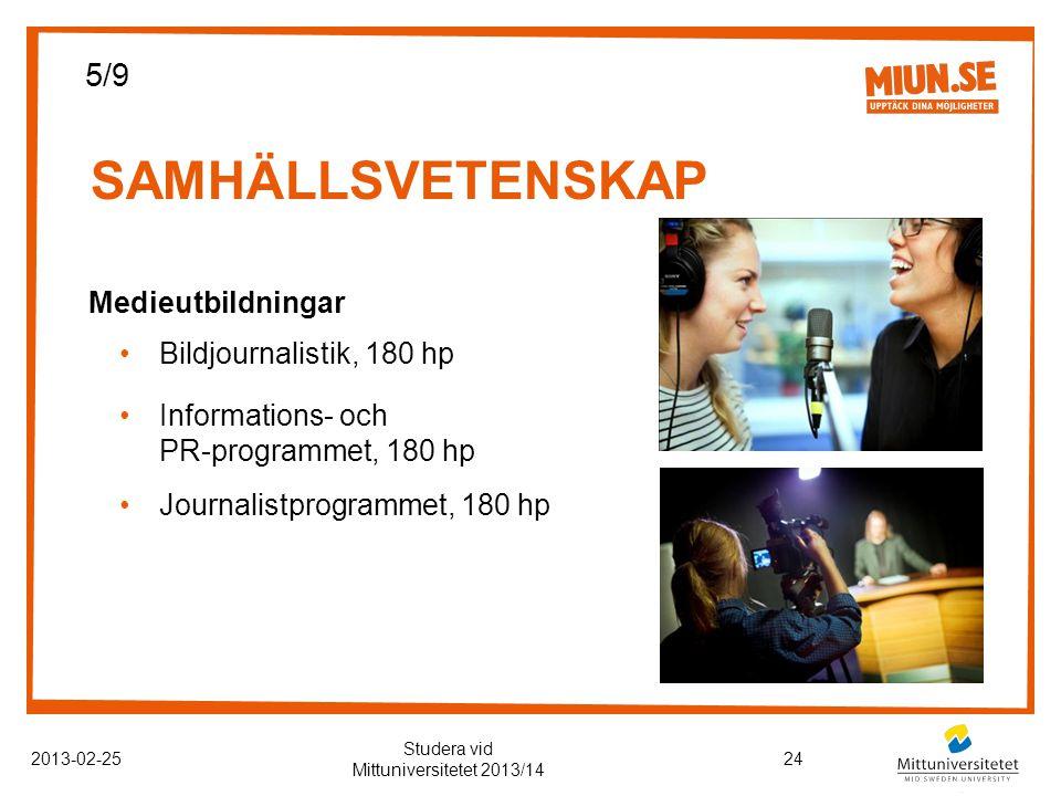 SAMHÄLLSVETENSKAP 2013-02-2524 Studera vid Mittuniversitetet 2013/14 Medieutbildningar Bildjournalistik, 180 hp Informations- och PR-programmet, 180 hp Journalistprogrammet, 180 hp 5/9
