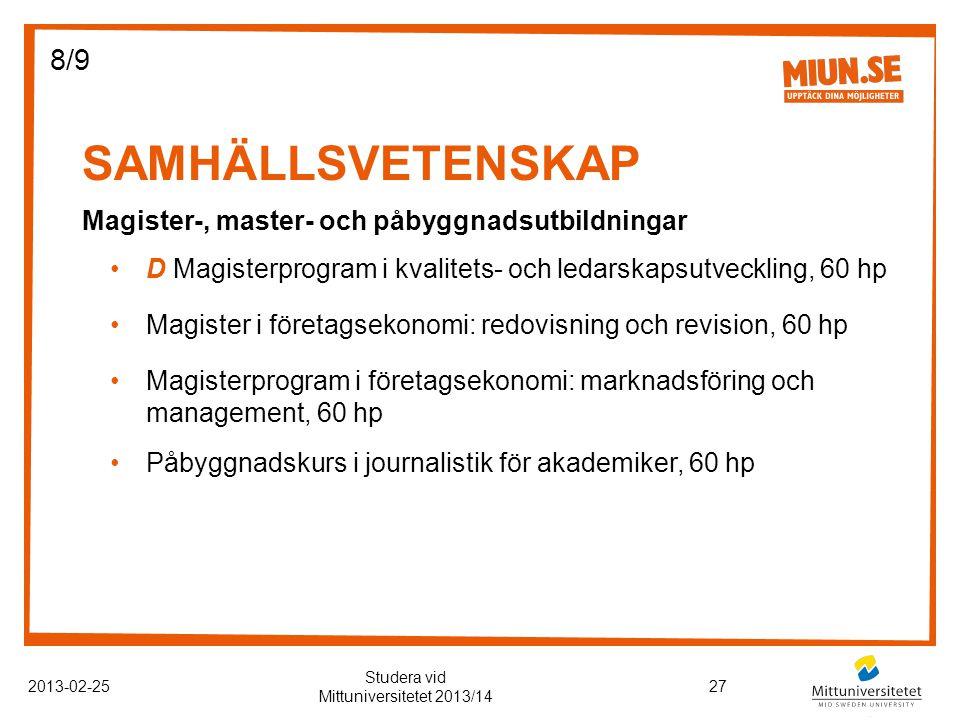 SAMHÄLLSVETENSKAP 2013-02-2527 Studera vid Mittuniversitetet 2013/14 Magister-, master- och påbyggnadsutbildningar D Magisterprogram i kvalitets- och ledarskapsutveckling, 60 hp Magister i företagsekonomi: redovisning och revision, 60 hp Magisterprogram i företagsekonomi: marknadsföring och management, 60 hp Påbyggnadskurs i journalistik för akademiker, 60 hp 8/9
