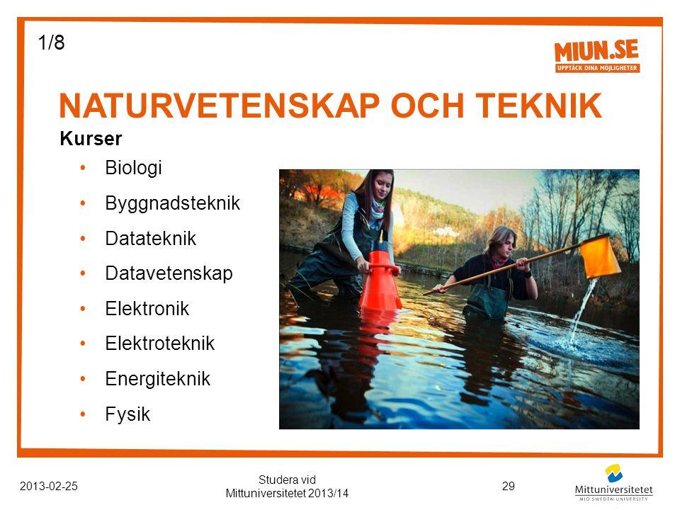 NATURVETENSKAP OCH TEKNIK 2013-02-2529 Studera vid Mittuniversitetet 2013/14 Kurser Biologi Byggnadsteknik Datateknik Datavetenskap Elektronik Elektroteknik Energiteknik Fysik 1/8