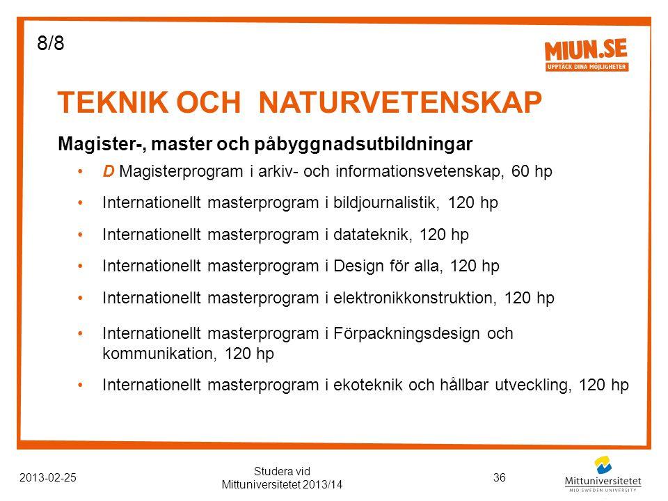 TEKNIK OCH NATURVETENSKAP 2013-02-2536 Studera vid Mittuniversitetet 2013/14 Magister-, master och påbyggnadsutbildningar D Magisterprogram i arkiv- och informationsvetenskap, 60 hp Internationellt masterprogram i bildjournalistik, 120 hp Internationellt masterprogram i datateknik, 120 hp Internationellt masterprogram i Design för alla, 120 hp Internationellt masterprogram i elektronikkonstruktion, 120 hp Internationellt masterprogram i Förpackningsdesign och kommunikation, 120 hp Internationellt masterprogram i ekoteknik och hållbar utveckling, 120 hp 8/8