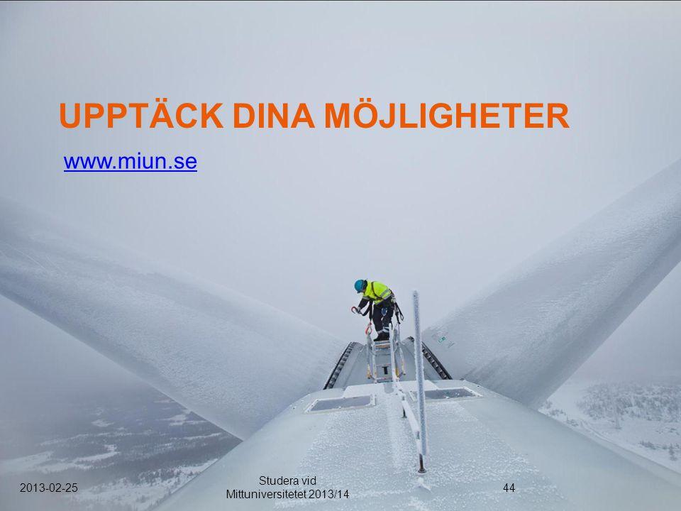 UPPTÄCK DINA MÖJLIGHETER www.miun.se 2013-02-25 Studera vid Mittuniversitetet 2013/14 44