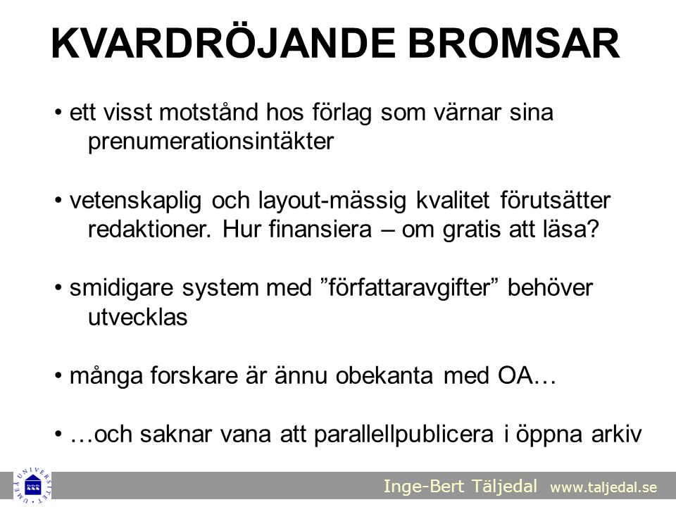 Inge-Bert Täljedal www.taljedal.se KVARDRÖJANDE BROMSAR ett visst motstånd hos förlag som värnar sina prenumerationsintäkter vetenskaplig och layout-mässig kvalitet förutsätter redaktioner.