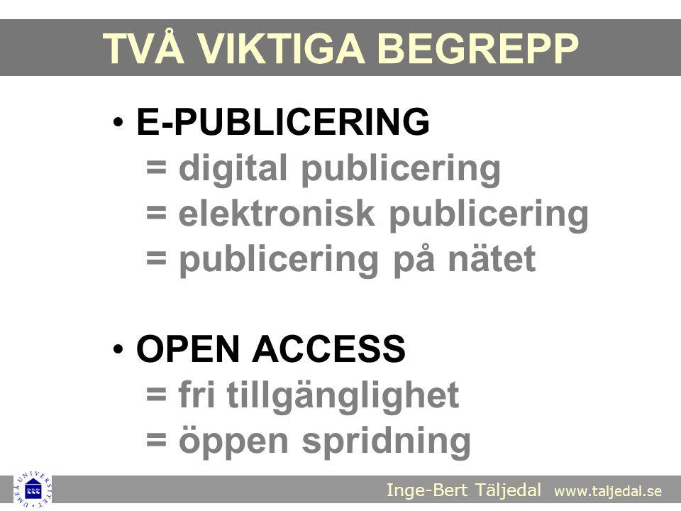 Inge-Bert Täljedal www.taljedal.se E-PUBLICERING = digital publicering = elektronisk publicering = publicering på nätet OPEN ACCESS = fri tillgänglighet = öppen spridning TVÅ VIKTIGA BEGREPP