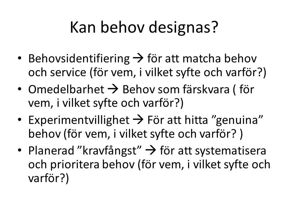 Kan behov designas? Behovsidentifiering  för att matcha behov och service (för vem, i vilket syfte och varför?) Omedelbarhet  Behov som färskvara (