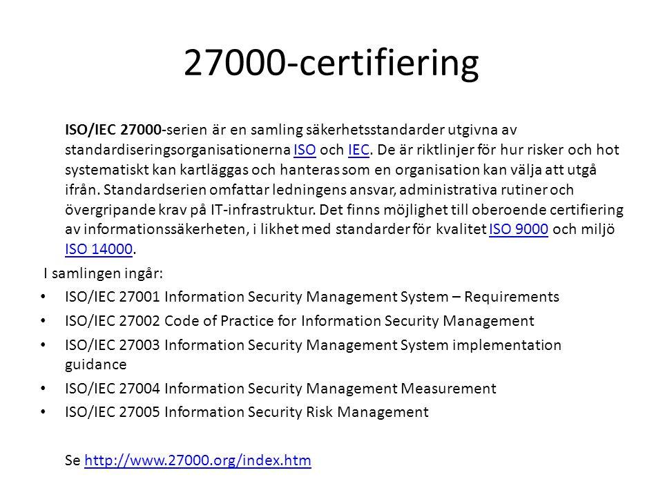 27000-certifiering ISO/IEC 27000-serien är en samling säkerhetsstandarder utgivna av standardiseringsorganisationerna ISO och IEC.