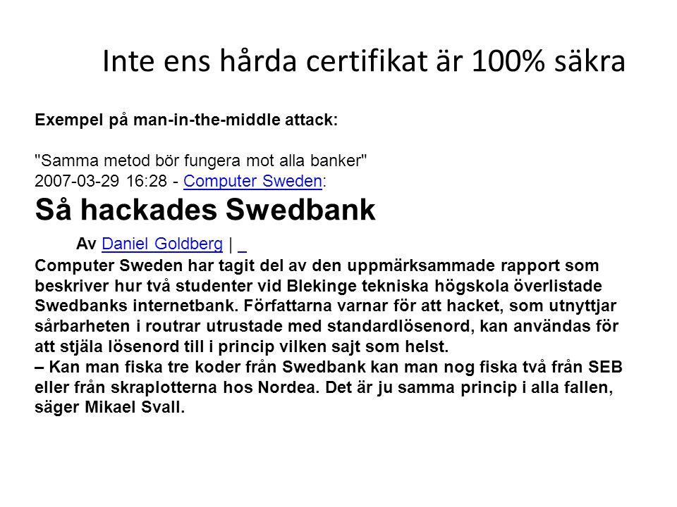 Inte ens hårda certifikat är 100% säkra Exempel på man-in-the-middle attack: