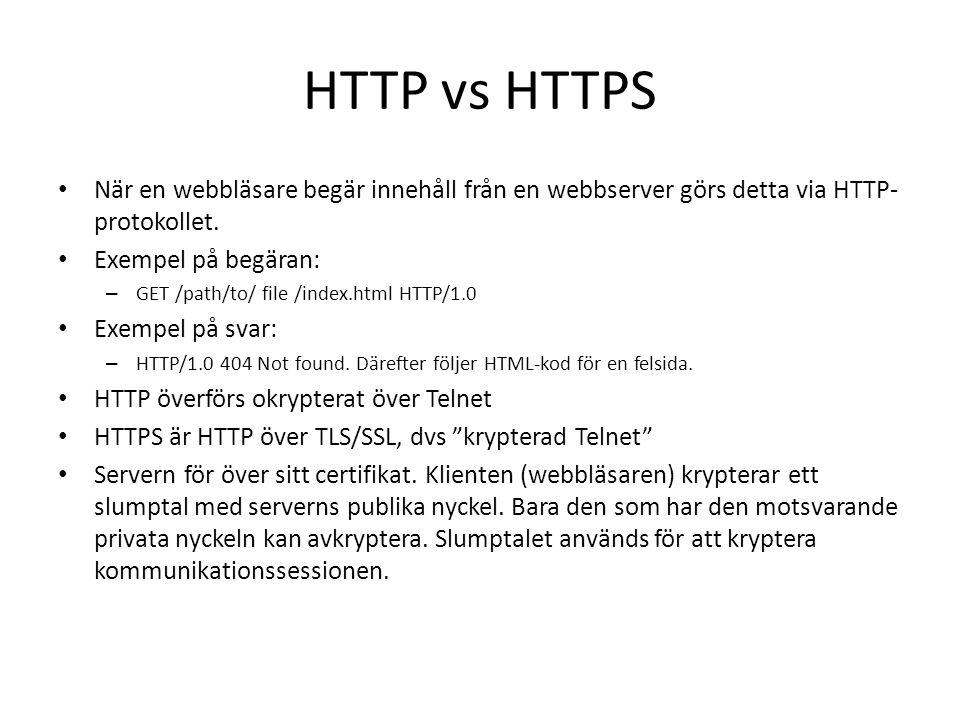 HTTP vs HTTPS När en webbläsare begär innehåll från en webbserver görs detta via HTTP- protokollet. Exempel på begäran: – GET /path/to/ file /index.ht