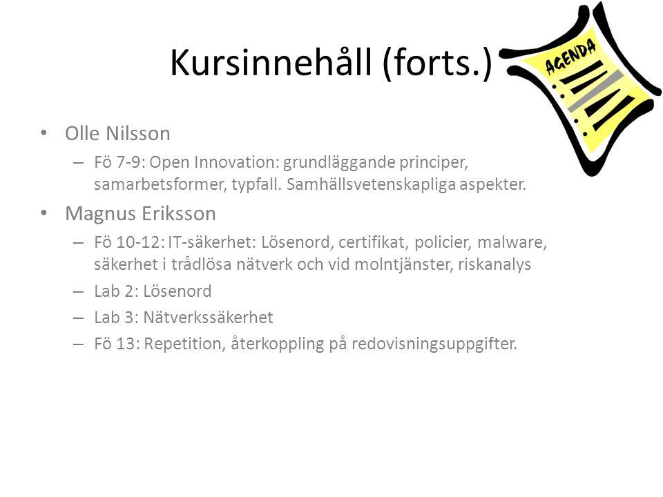 Kursinnehåll (forts.) Olle Nilsson – Fö 7-9: Open Innovation: grundläggande principer, samarbetsformer, typfall. Samhällsvetenskapliga aspekter. Magnu