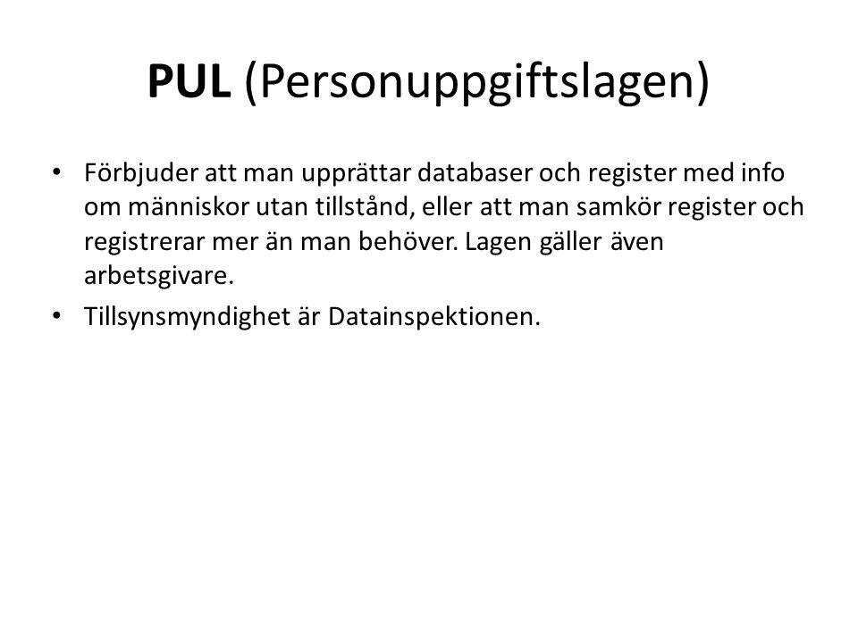 PUL (Personuppgiftslagen) Förbjuder att man upprättar databaser och register med info om människor utan tillstånd, eller att man samkör register och r