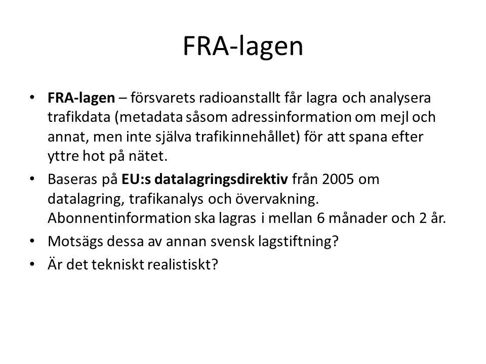 FRA-lagen FRA-lagen – försvarets radioanstallt får lagra och analysera trafikdata (metadata såsom adressinformation om mejl och annat, men inte själva