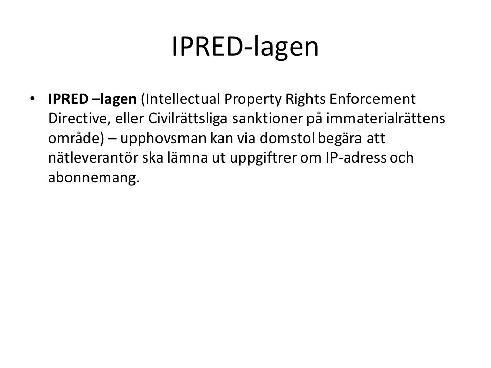 IPRED-lagen IPRED –lagen (Intellectual Property Rights Enforcement Directive, eller Civilrättsliga sanktioner på immaterialrättens område) – upphovsma