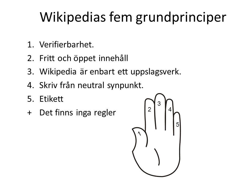 1.Verifierbarhet. 2.Fritt och öppet innehåll 3.Wikipedia är enbart ett uppslagsverk. 4.Skriv från neutral synpunkt. 5.Etikett +Det finns inga regler W