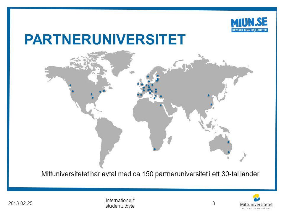 PARTNERUNIVERSITET Mittuniversitetet har avtal med ca 150 partneruniversitet i ett 30-tal länder 2013-02-25 Internationellt studentutbyte 3