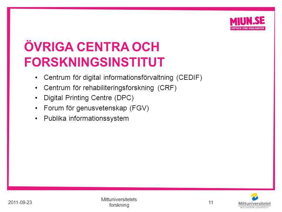 ÖVRIGA CENTRA OCH FORSKNINGSINSTITUT 2011-09-2311 Mittuniversitetets forskning Centrum för digital informationsförvaltning (CEDIF) Centrum för rehabiliteringsforskning (CRF) Digital Printing Centre (DPC) Forum för genusvetenskap (FGV) Publika informationssystem