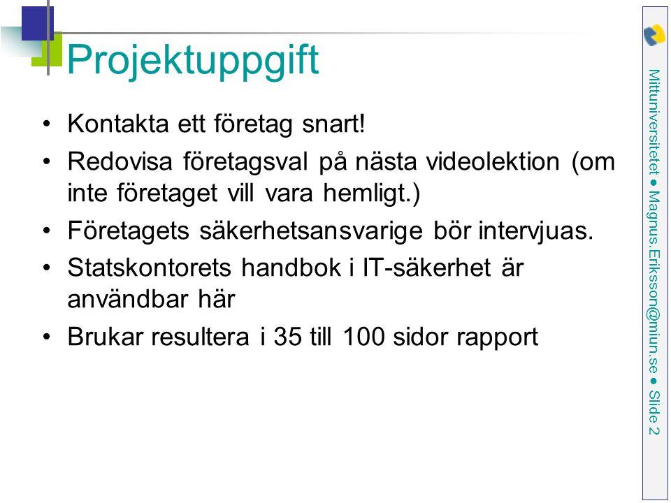 Mittuniversitetet ● Magnus.Eriksson@miun.se ● Slide 2 Projektuppgift Kontakta ett företag snart.