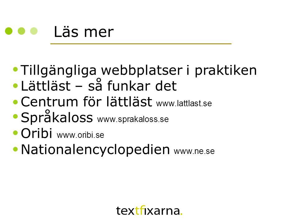 Läs mer Tillgängliga webbplatser i praktiken Lättläst – så funkar det Centrum för lättläst www.lattlast.se Språkaloss www.sprakaloss.se Oribi www.orib