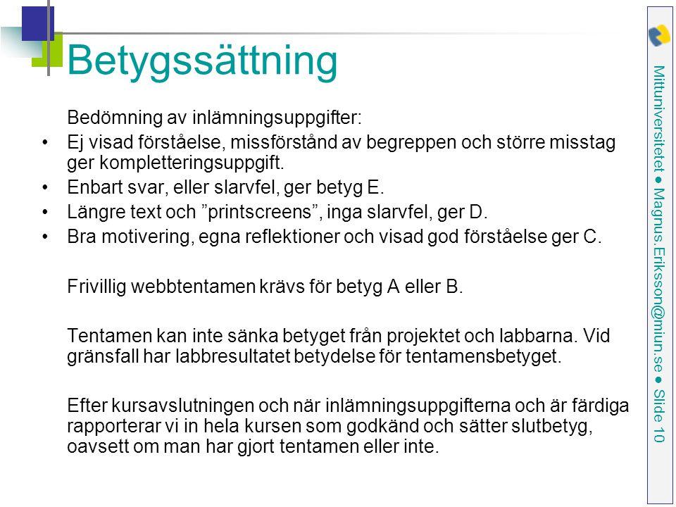 Mittuniversitetet ● Magnus.Eriksson@miun.se ● Slide 10 Betygssättning Bedömning av inlämningsuppgifter: Ej visad förståelse, missförstånd av begreppen och större misstag ger kompletteringsuppgift.