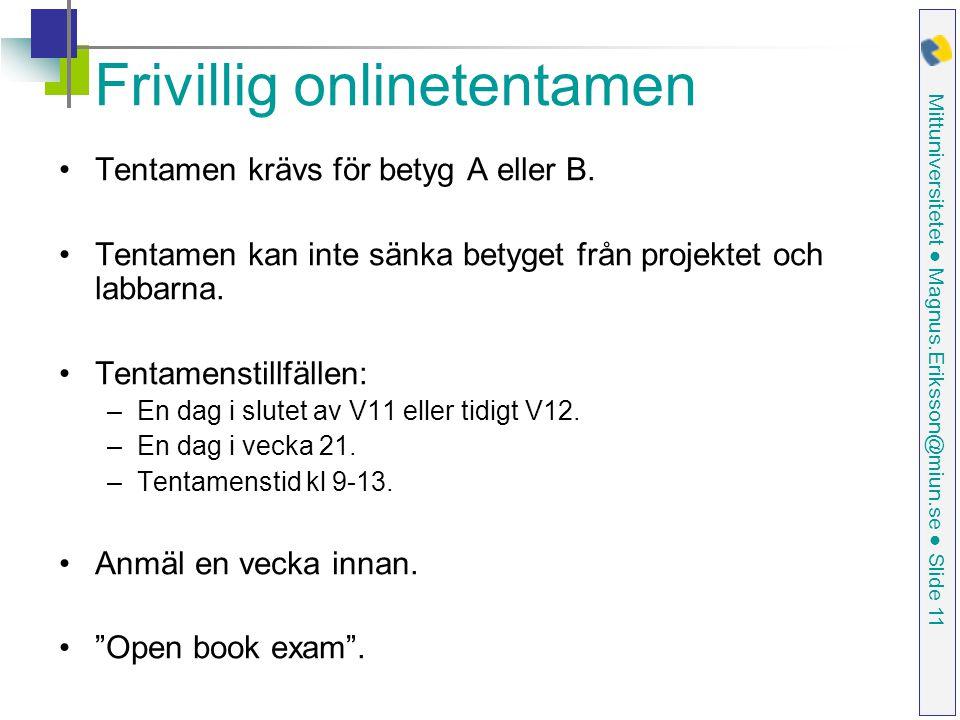Mittuniversitetet ● Magnus.Eriksson@miun.se ● Slide 11 Frivillig onlinetentamen Tentamen krävs för betyg A eller B.