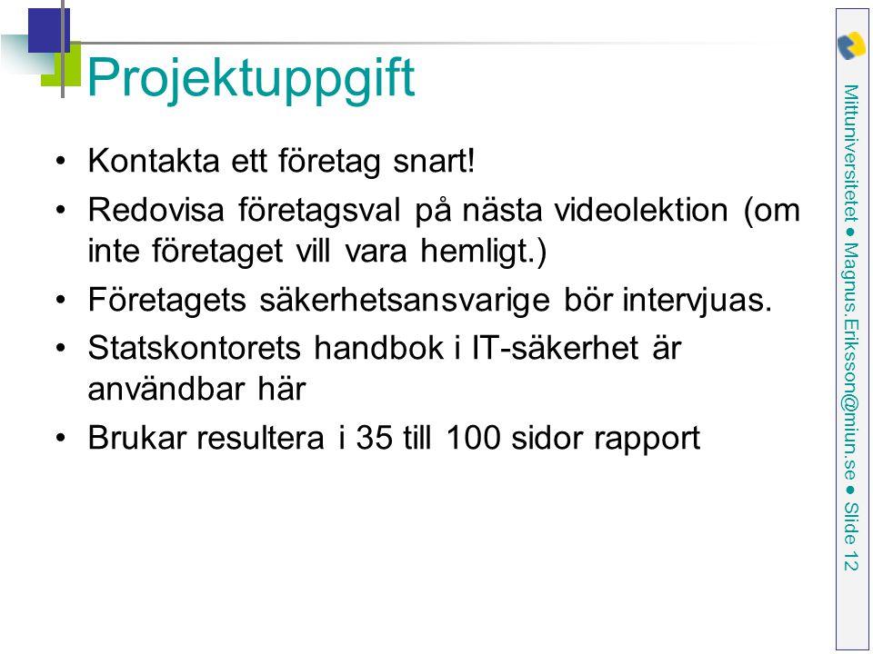 Mittuniversitetet ● Magnus.Eriksson@miun.se ● Slide 12 Projektuppgift Kontakta ett företag snart.
