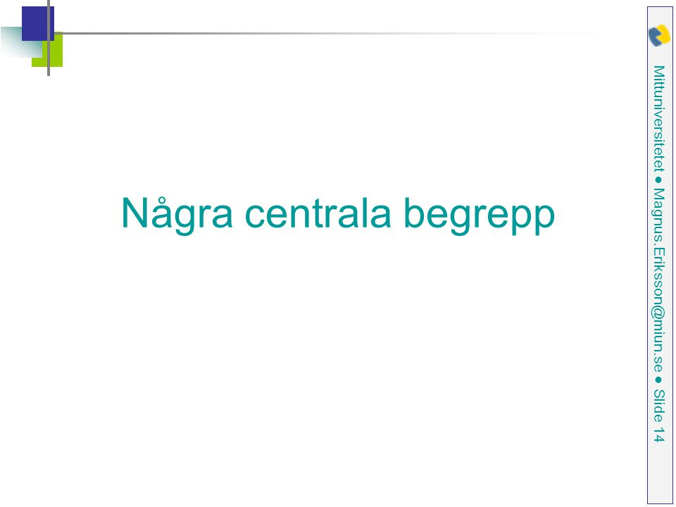 Mittuniversitetet ● Magnus.Eriksson@miun.se ● Slide 14 Några centrala begrepp