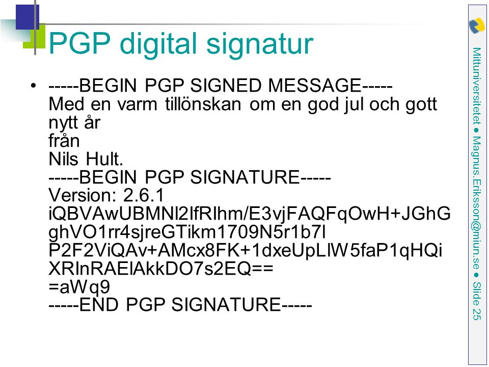 Mittuniversitetet ● Magnus.Eriksson@miun.se ● Slide 25 PGP digital signatur -----BEGIN PGP SIGNED MESSAGE----- Med en varm tillönskan om en god jul oc