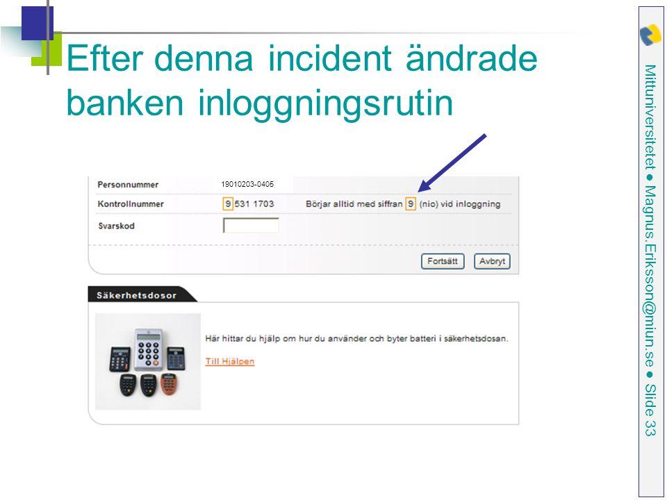Mittuniversitetet ● Magnus.Eriksson@miun.se ● Slide 33 Efter denna incident ändrade banken inloggningsrutin 19010203-0405