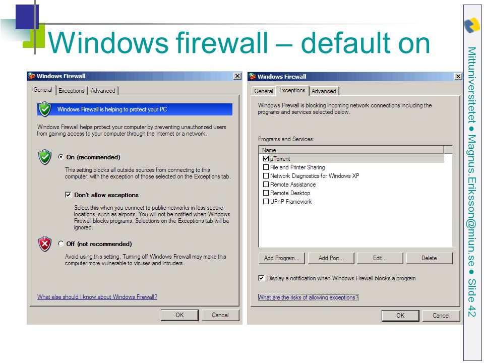 Mittuniversitetet ● Magnus.Eriksson@miun.se ● Slide 42 Windows firewall – default on