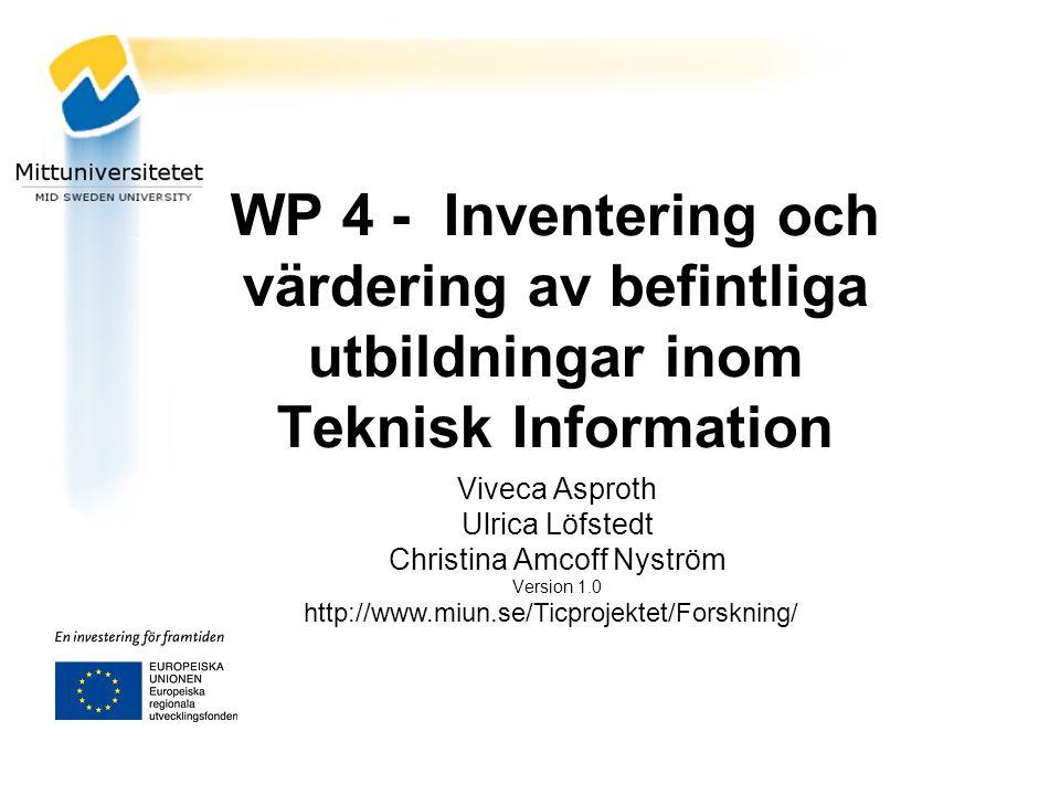 WP 4 - Inventering och värdering av befintliga utbildningar inom Teknisk Information Viveca Asproth Ulrica Löfstedt Christina Amcoff Nyström Version 1.0 http://www.miun.se/Ticprojektet/Forskning/