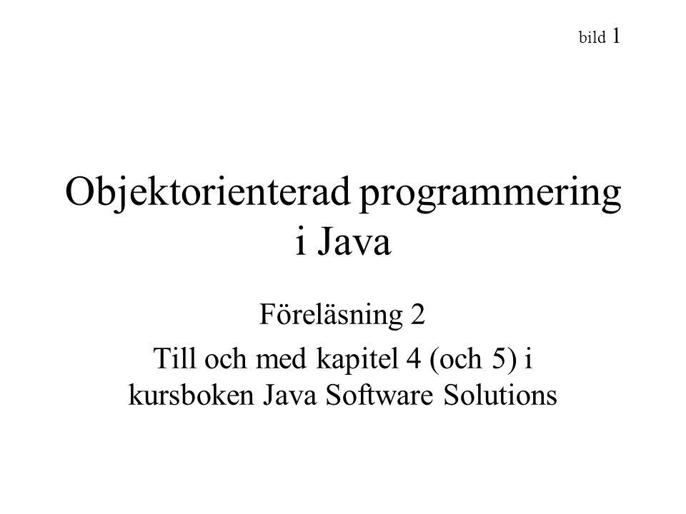 bild 1 Objektorienterad programmering i Java Föreläsning 2 Till och med kapitel 4 (och 5) i kursboken Java Software Solutions