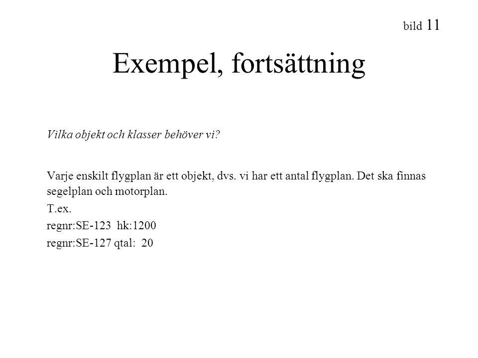 bild 11 Exempel, fortsättning Vilka objekt och klasser behöver vi? Varje enskilt flygplan är ett objekt, dvs. vi har ett antal flygplan. Det ska finna