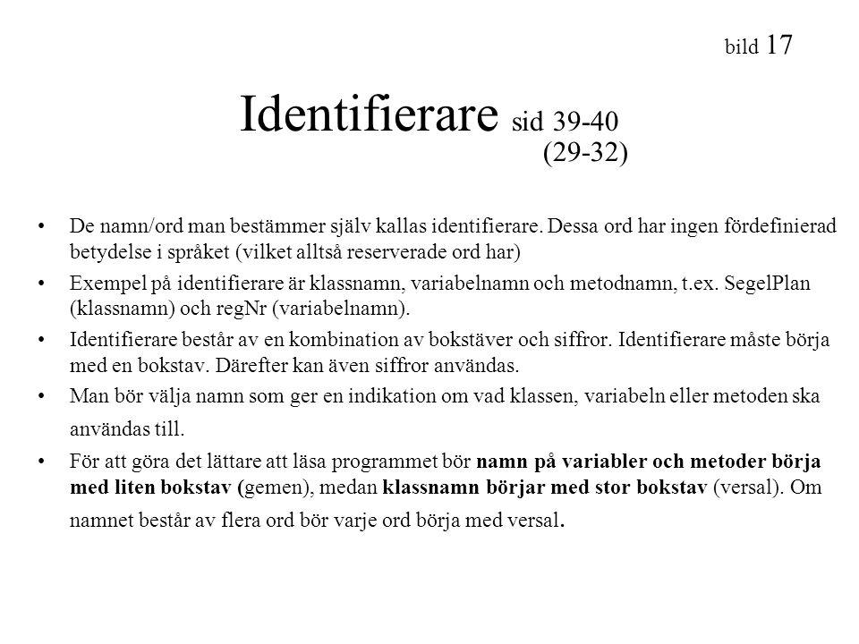 bild 17 Identifierare sid 39-40 De namn/ord man bestämmer själv kallas identifierare. Dessa ord har ingen fördefinierad betydelse i språket (vilket al