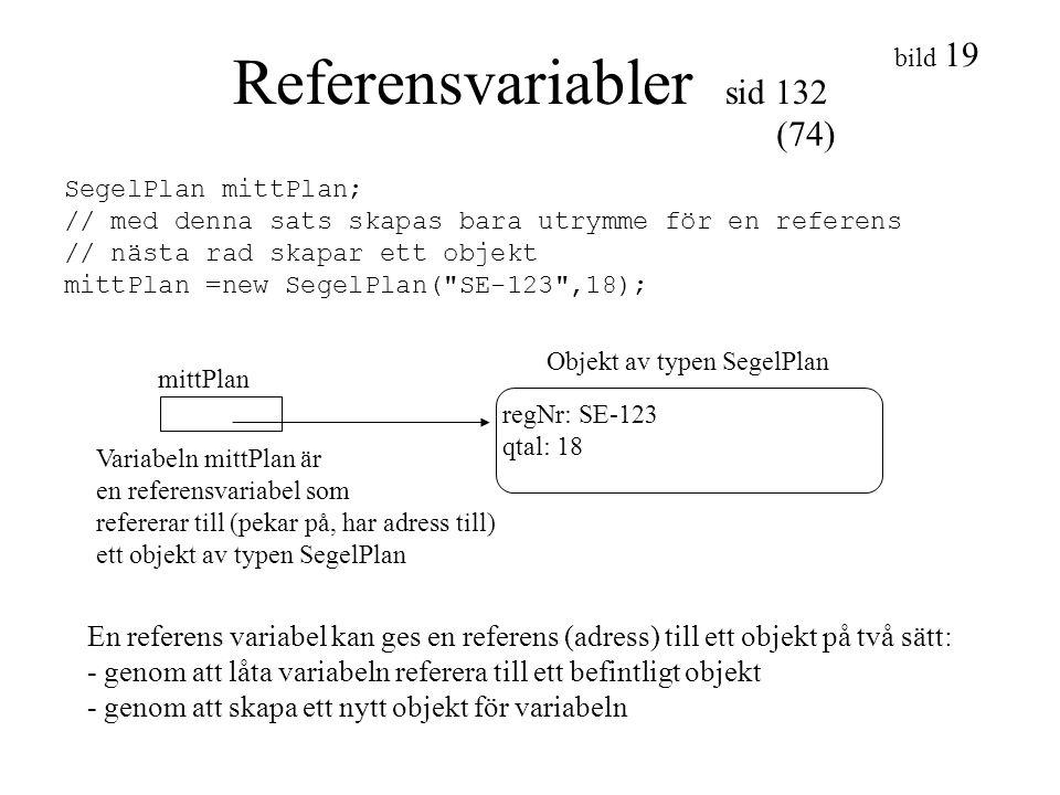 bild 19 Referensvariabler sid 132 SegelPlan mittPlan; // med denna sats skapas bara utrymme för en referens // nästa rad skapar ett objekt mittPlan =n