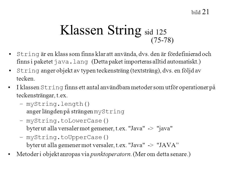 bild 21 Klassen String sid 125 String är en klass som finns klar att använda, dvs. den är fördefinierad och finns i paketet java.lang (Detta paket imp
