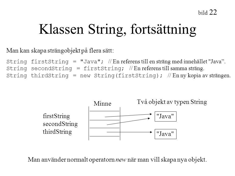 bild 22 Klassen String, fortsättning Man kan skapa strängobjekt på flera sätt: String firstString =