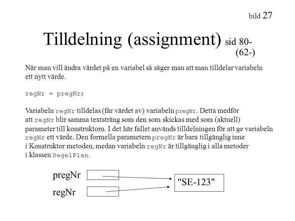bild 27 Tilldelning (assignment) sid 80- När man vill ändra värdet på en variabel så säger man att man tilldelar variabeln ett nytt värde. regNr = pre