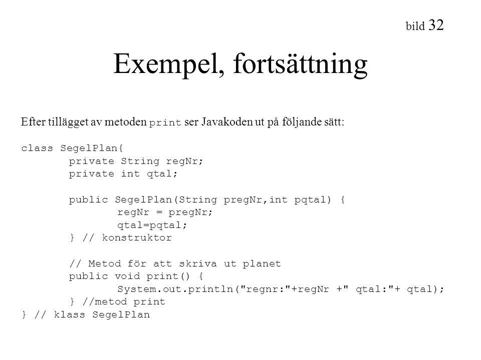 bild 32 Exempel, fortsättning Efter tillägget av metoden print ser Javakoden ut på följande sätt: class SegelPlan{ private String regNr; private int q