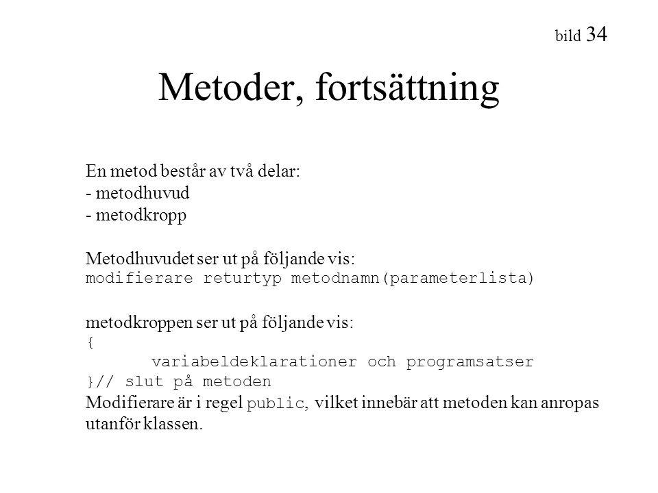 bild 34 Metoder, fortsättning En metod består av två delar: - metodhuvud - metodkropp Metodhuvudet ser ut på följande vis: modifierare returtyp metodn