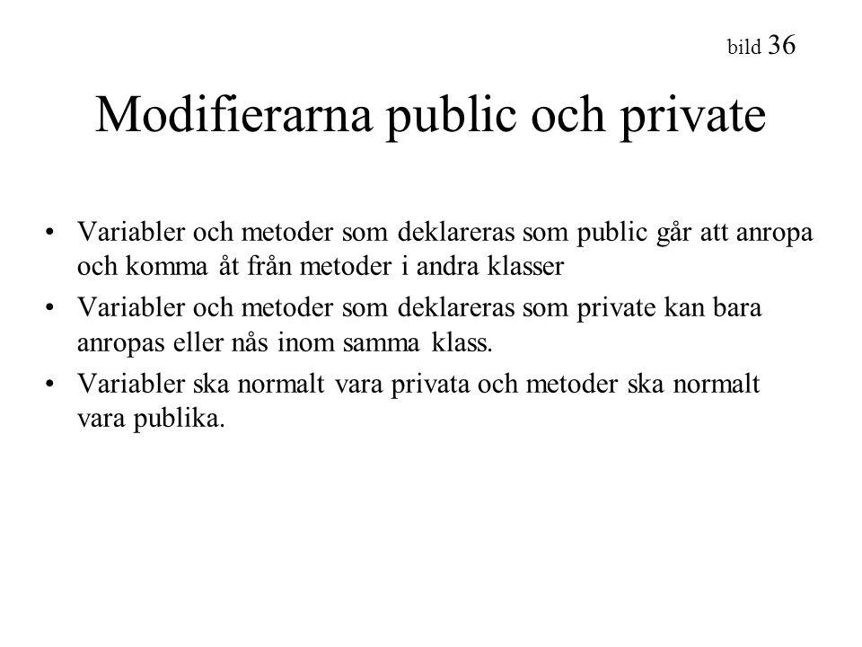 bild 36 Modifierarna public och private Variabler och metoder som deklareras som public går att anropa och komma åt från metoder i andra klasser Varia