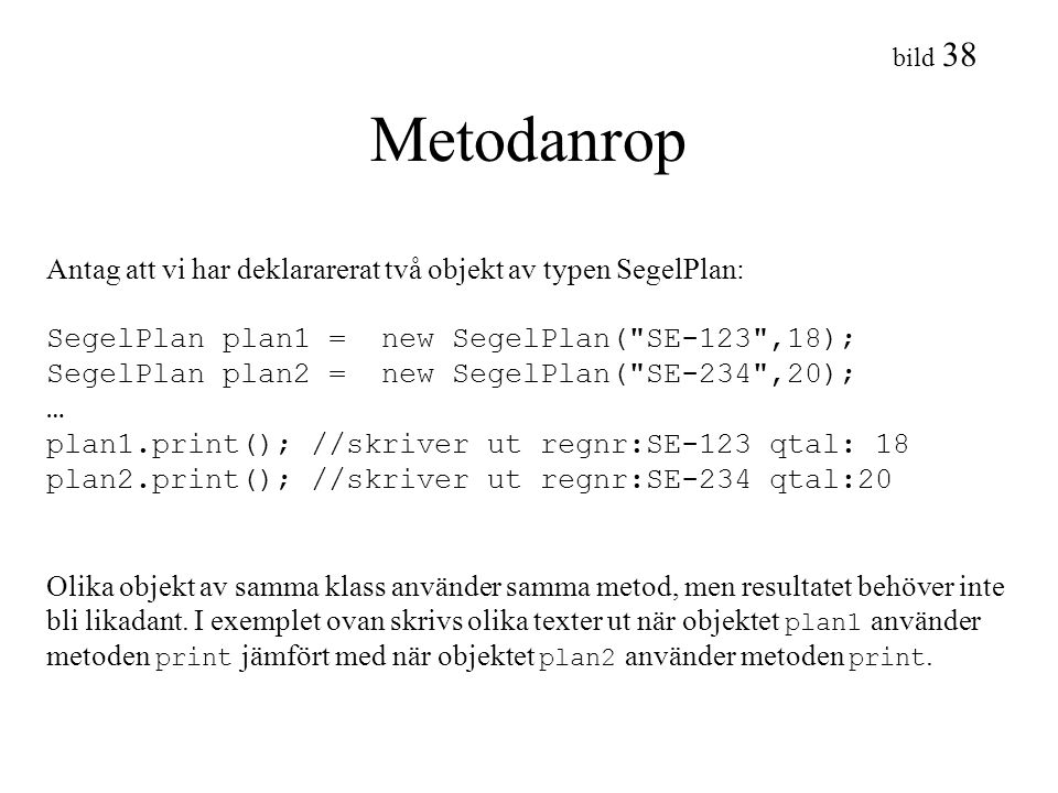 bild 38 Metodanrop Antag att vi har deklararerat två objekt av typen SegelPlan: SegelPlan plan1 = new SegelPlan(