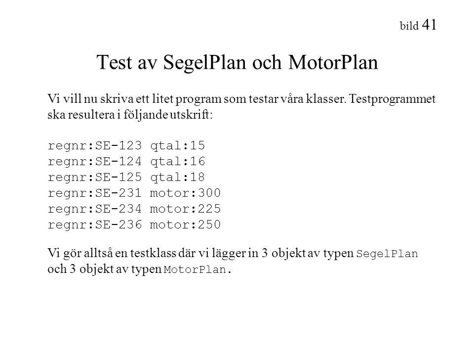 bild 41 Test av SegelPlan och MotorPlan Vi vill nu skriva ett litet program som testar våra klasser. Testprogrammet ska resultera i följande utskrift: