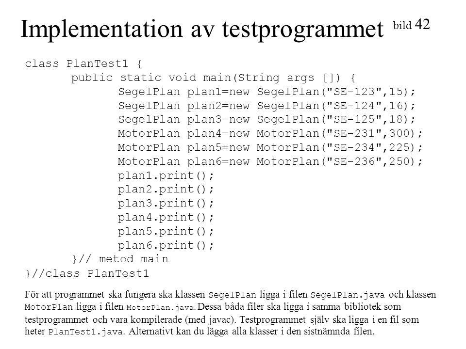 bild 42 Implementation av testprogrammet class PlanTest1 { public static void main(String args []) { SegelPlan plan1=new SegelPlan(