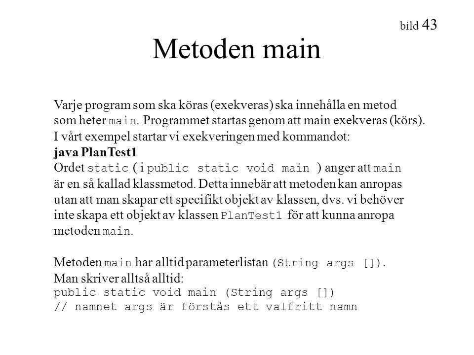 bild 43 Metoden main Varje program som ska köras (exekveras) ska innehålla en metod som heter main. Programmet startas genom att main exekveras (körs)