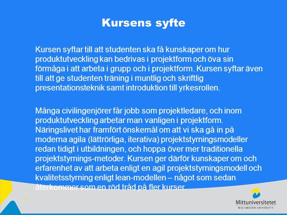 Kursens syfte Kursen syftar till att studenten ska få kunskaper om hur produktutveckling kan bedrivas i projektform och öva sin förmåga i att arbeta i