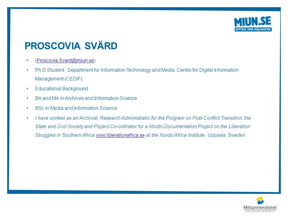 PROSCOVIA SVÄRD (Proscovia.Svard@miun.se)Proscovia.Svard@miun.se Ph D Student, Department for Information Technology and Media, Centre for Digital Inf
