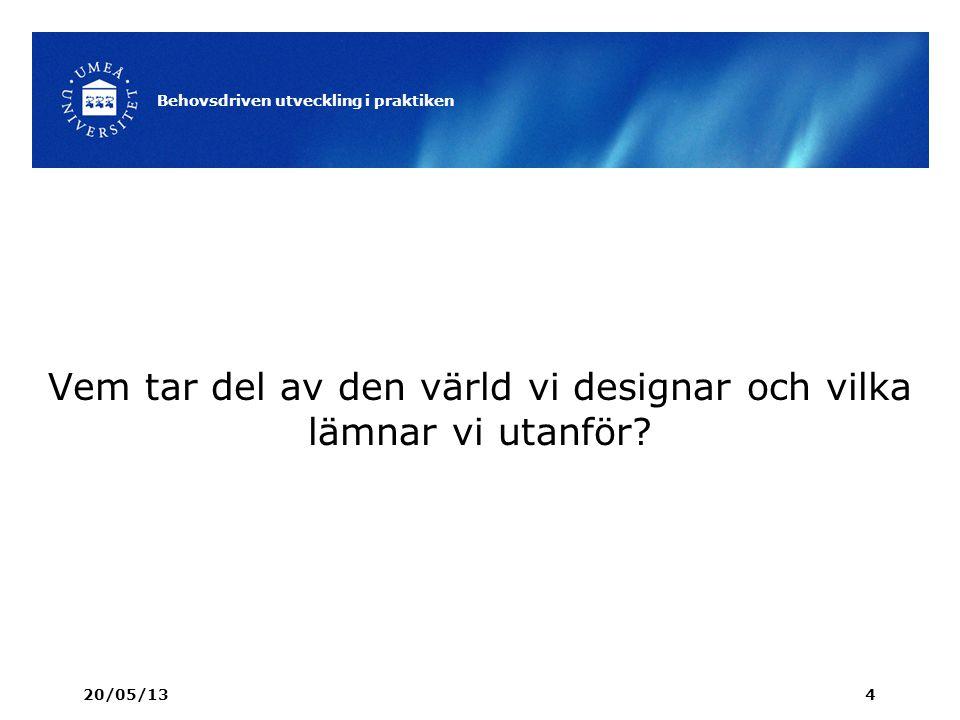 Vem tar del av den värld vi designar och vilka lämnar vi utanför? 20/05/13 Behovsdriven utveckling i praktiken 4